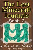 Minecraft: The Lost Minecraft Journals - Attack of the Zombies ebook by Terry Mayer