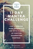 11 Day Mantra Challenge: Mantras for Happiness Everyone Should Try ebook by Rachael Yahne