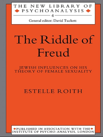 The Riddle of Freud - Jewish Influences on his Theory of Female Sexuality ebook by Estelle Roith