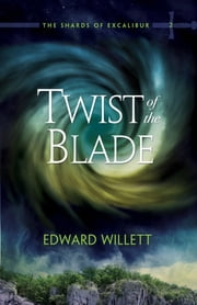 Twist of the Blade - The Shards of Excalibur, Book 2 ebook by Edward Willett