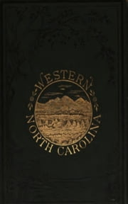 Western North Carolina - The Heart of the Alleghanies ebook by Ben S. Grosscup Wilbur G. Zeigler