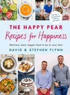 The Happy Pear: Recipes for Happiness ebook by Stephen Flynn, David Flynn