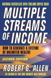 Multiple Streams of Income - How to Generate a Lifetime of Unlimited Wealth ebook by Robert G. Allen