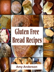 Gluten Free Bread Recipes ebook by Amy Anderson