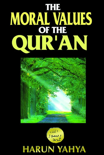 The Moral Values of the Qur'an eBook by Harun Yahya