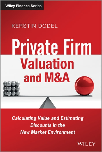 Private Firm Valuation and M&A - Calculating Value and Estimating Discounts in the New Market Environment ebook by Kerstin Dodel
