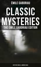 Classic Mysteries - The Émile Gaboriau Edition (Detective Novels & Murder Cases) - Monsieur Lecoq, Caught In the Net, The Count's Millions, The Widow Lerouge, The Mystery of Orcival… ebook by Émile Gaboriau, F. Williams, George A. O. Ernst,...