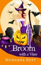 Broom with a View - Sea Witch Cozy Mysteries Book 2 ebook by Morgana Best