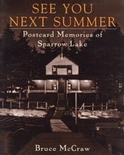 See You Next Summer - Postcard Memories of Sparrow Lake ebook by Bruce McCraw
