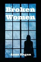 Broken Women - Barb and Janet, #1 ebook by Anne Hagan