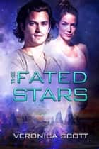 The Fated Stars - The Sectors SF Romance Series ebook by Veronica Scott