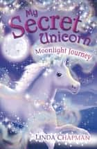My Secret Unicorn: Moonlight Journey ebook by Linda Chapman