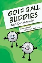 Golf Ball Buddies ebook by Mark Clark McDonald