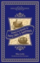 Seventy-Five Receipts for Pastry, Cakes, and Sweetmeats ebook by Eliza Leslie