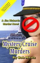 Mystery Cruise Murders - Jim Richards Murder Novels, #9 eBook by Bob Moats