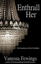 Enthrall Her ebook by Vanessa Fewings