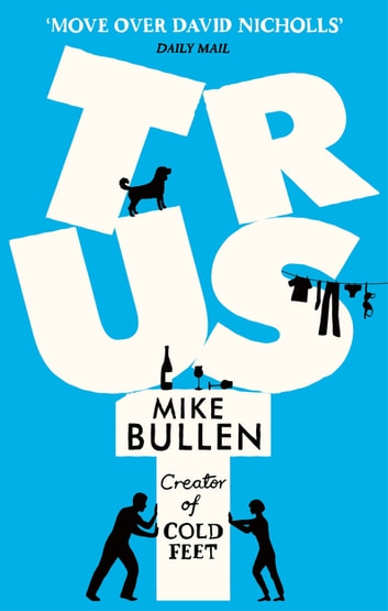 Trust - The debut novel from the creator of Cold Feet ebook by Mike Bullen