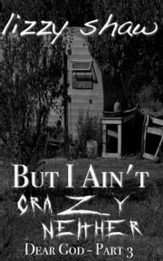 But I Ain't Crazy Neither - Dear God Southern Mystery Series, #3 ebook by Lizzy Shaw