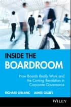 Inside the Boardroom - How Boards Really Work and the Coming Revolution in Corporate Governance ebook by Richard Leblanc, James Gillies