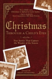 Christmas Through a Child's Eyes: True Stories That Capture the Wonder of the Season ebook by Helen Szymanski