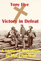 Victory in Defeat ebook by Tony Flye