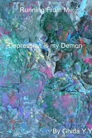 Running from Me: - Depression Is My Demon ebook by Ghida Y.Y