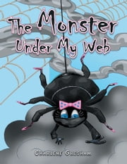 The Monster Under My Web ebook by Charlene Gresham