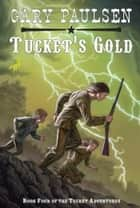 Tucket's Gold ebook by Gary Paulsen