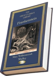 Frankenstein, or the Modern Prometheus - (THE GREAT CLASSICS LIBRARY) ebook by Mary Wollstonecraft Shelley