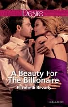 A Beauty For The Billionaire ebook by Elizabeth Bevarly