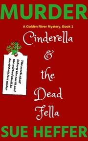 CINDERELLA AND THE DEAD FELLA MURDER - Golden River Cozy Mystery ebook by Sue Heffer