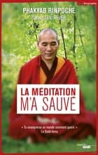 La méditation m'a sauvé ebook by Phakyab RINPOCHE, Sofia STRIL REVER