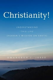 Christianity! ebook by Omangbon I. Jesse