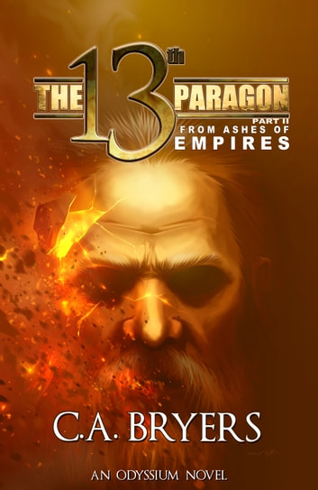 The 13th Paragon Part II - From Ashes of Empires ebook by C.A. Bryers