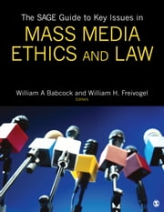 The SAGE Guide to Key Issues in Mass Media Ethics and Law ebook by Dr. William Babcock,William H. Freivogel