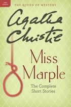 Miss Marple: The Complete Short Stories - A Miss Marple Collection ebook by Agatha Christie