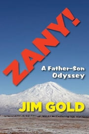 Zany! - A Father–Son Odyssey ebook by Jim Gold