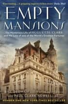 Empty Mansions - The Mysterious Story of Huguette Clark and the Loss of One of the World's Greatest Fortunes ebook by Paul Clark Newell Jr, Bill Dedman