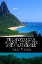 The Mysterious Island - Complete and Unabridged ebook by Jules Verne