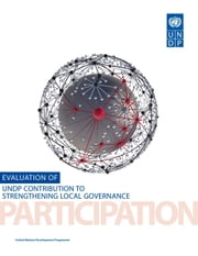 Evaluation of United Nations Development Programme's Contribution to Strengthening Local Governance ebook by United Nations