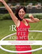 The Right Fit Formula - Your Personality + Fave Foods + Lifestyle = The Only Weight Loss Plan for You ebook by Christine Lusita