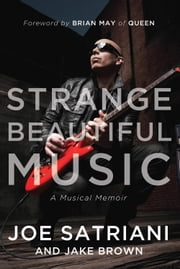 Strange Beautiful Music - A Musical Memoir ebook by Joe Satriani,Jake Brown