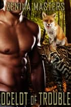 Ocelot of Trouble - Book 8 ebook by Zenina Masters