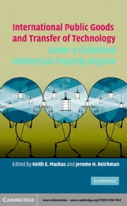 International Public Goods and Transfer of Technology Under A Globalized Intellectual Property Regime ebook by Maskus, Keith E.