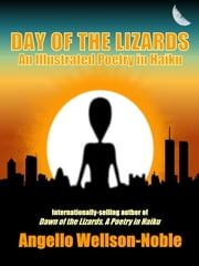 Day of the Lizards - An Illustrated Poetry in Haiku ebook by Angello Wellson-Noble
