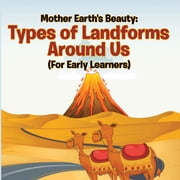 Mother Earth's Beauty: Types of Landforms Around Us (For Early Learners) - Nature Book for Kids ebook by Baby Professor