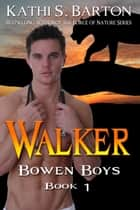 Walker (Bowen Boys#1) ebook by Kathi S Barton