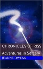 Chronicles of Riss - Adventures in Sorcery, #2 ebook by Jeanne Owens