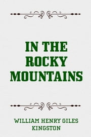 In the Rocky Mountains ebook by William Henry Giles Kingston