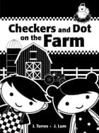 Checkers and Dot on the Farm ebook by J. Torres, J. Lum